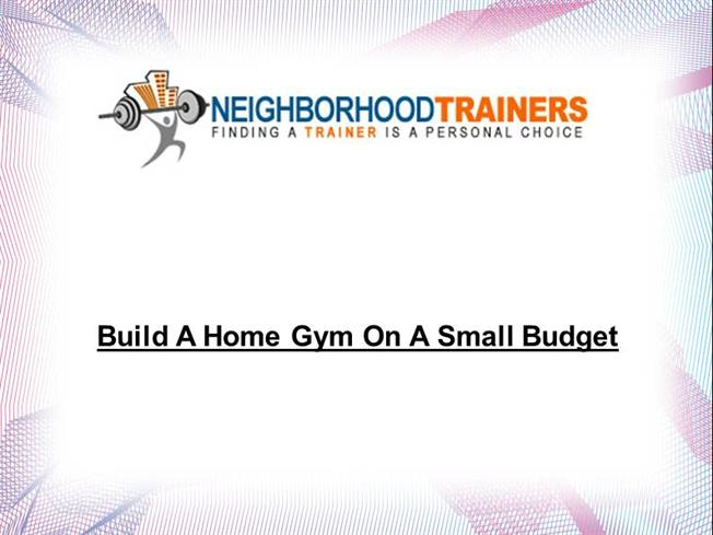 Tips for build a home gym on a small budget authorstream for Tips for building a house on a budget