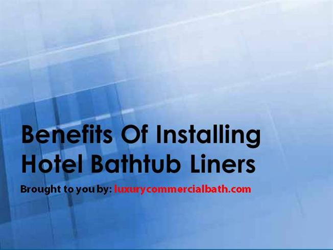 Benefits of installing hotel bathtub liners authorstream for How to install a bathtub liner