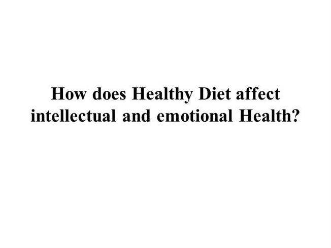 how does healthy diet affect your The truth is that your diet does matter what you eat affects how you feel remember, most foods can still be eaten in moderation, but healthier eating is still a very important part of a healthy anxiety diet how to treat anxiety.