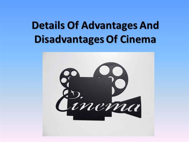 essay advantages disadvantages of the cinema Ielts writing task 2/ ielts essay: you should spend about 40 minutes on this task compare the advantages and disadvantages of three of the following as media for communicating information.
