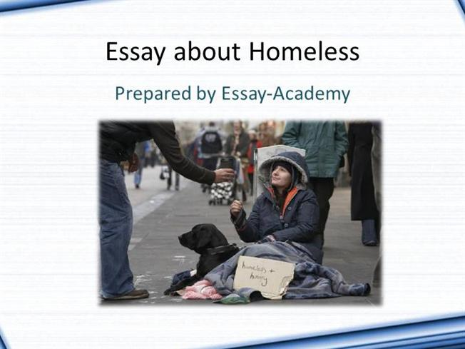 essays about homelessness Homelessness essay effects of homelessness outline thesis: according to the us conference of mayors' recent survey of homelessness in twenty-three cities, homelessness is one of the most persistent problems that us citizens have faced in recent times.
