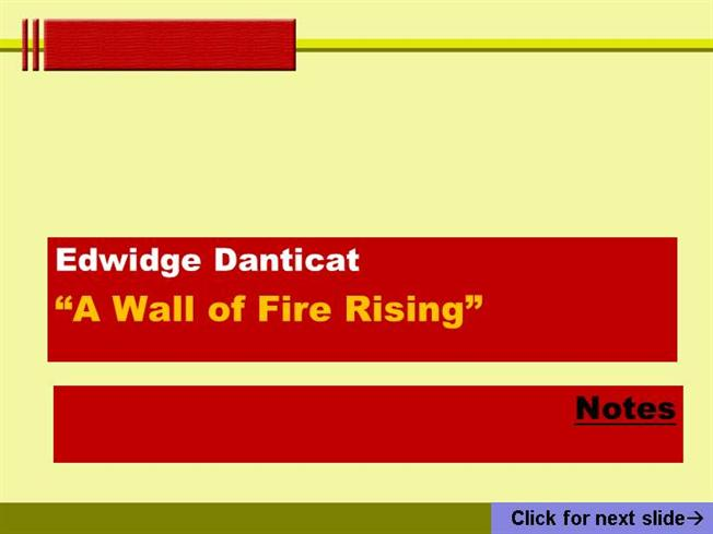 "the history of haiti in a wall of fire rising a short story by edwidge danticat ""a wall of fire rising"" in 1995, edwidge danticat wrote ""a wall of fire rising"" which is a short story from her book krik krak it is a story about a haitain."