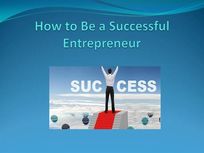 "how to be a successful entrepreneur essay To which i answer: ""success is for those who want it the most  entrepreneurs  were definitely driven to become successful since the beginning."