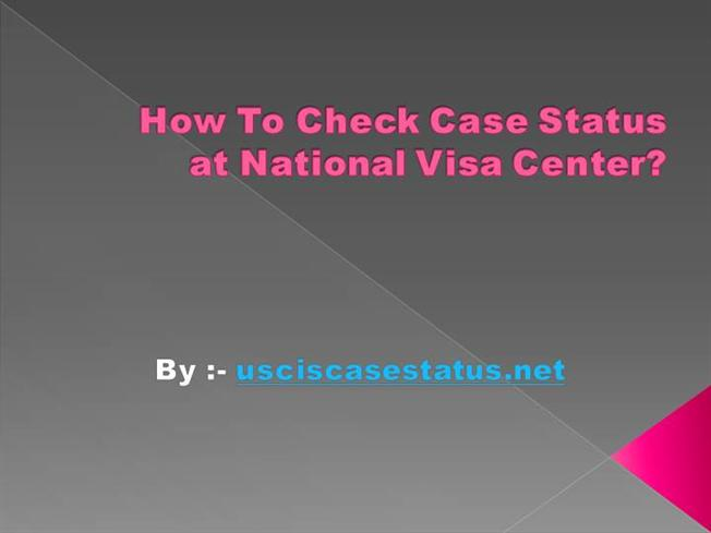 How to check case status at national visa center authorstream for National passport processing center