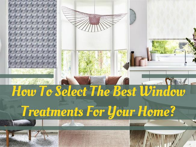how to select the best window treatments for your home autho
