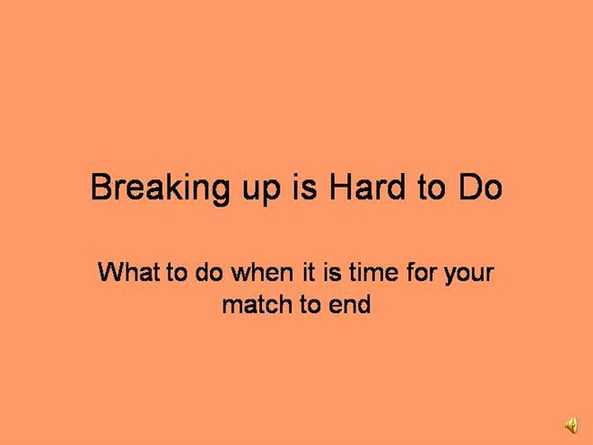 breaking up is hard to do essay Posted by ari on june 30, 2009 breaking up is hard to do well: the best interest of the children by arlene (ari) istar lev perhaps it is just in my corner of the.