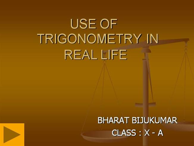 trigonometry in real life Trigonometry is one of the basic math classes that you typically take in high school,  life jobs cars real estate skip  examples of trigonometry being used.