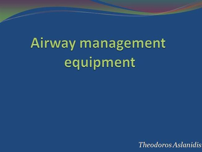 airway management presentation c168w0 hellip Airway management objectives identify indications for intubation and prepare the necessary equipment identify the advantages and disadvantages of various devices for airway management identify difficult airway identify equipment for difficult airway and know their use slideshow.