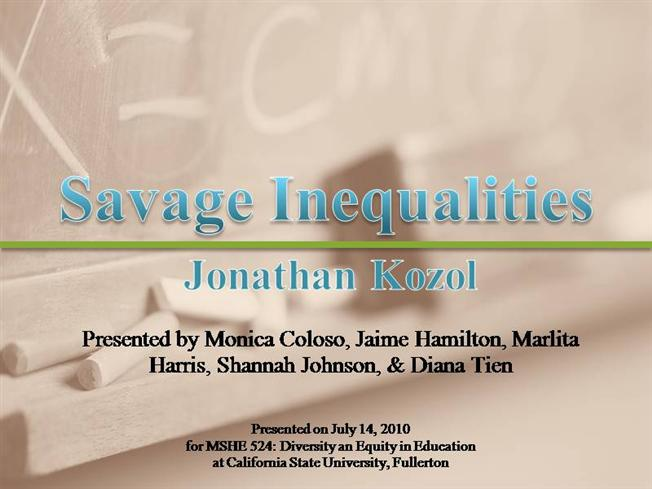 savage inequalities essay Choose one of the first three chapters from savage inequalities chapter 1 of jonathan kozol's savage inequalities academic essay write my class essay.