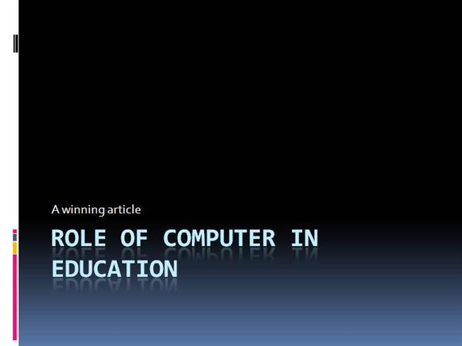 role of computers in education Computer play important role in various way, like, learning meaning of new words and there pronunciation in english and other languages to use in sentence.