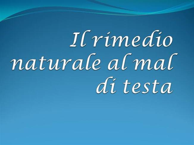 Il rimedio naturale al mal di testa authorstream for Rimedio naturale per il mal di testa