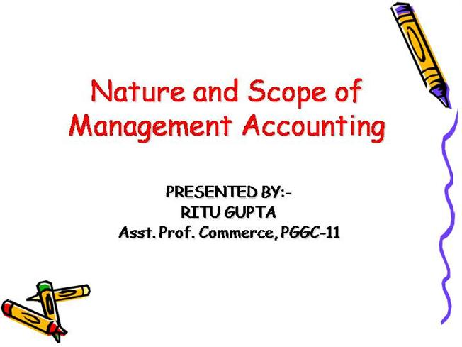 nature and scope of accounting essay Essay writing guide management accounting is defined as 'the production and use of accounting information for internal the nature and purpose of project.