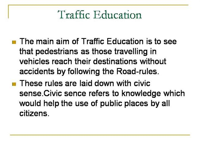 road safety and civic sense on traffic rules Generating the civic sense based on some are who they know the rules of traffic but not maintain on the roadwe have oraganized road safety program:-day by.