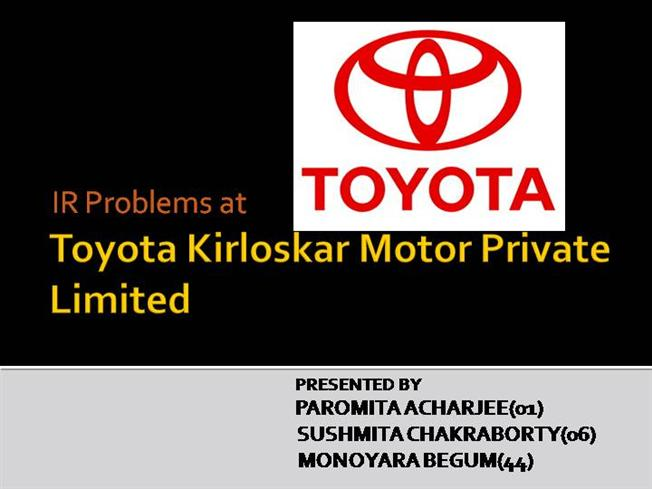 ir problems at toyota kirloskar motor private limited Citywe have to not face any problems in  toyota kirloskar motor pvt ltd  382 / 5 yamaha motor solution india pvt ltd 300 / 5 honda motor india pvt ltd .