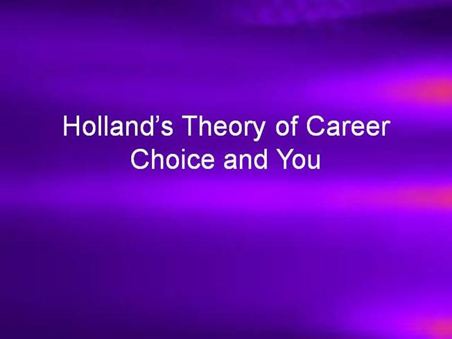 hollands theory Hallmarks of holland's theory are its empirical testability and  keywords:  holland's theory of vocational personalities, riasec personality and  environment.