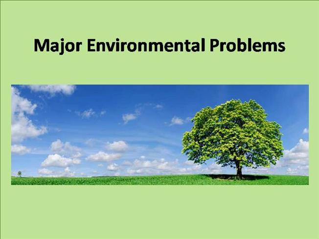 Major Environmental Problems Ppt Authorstream