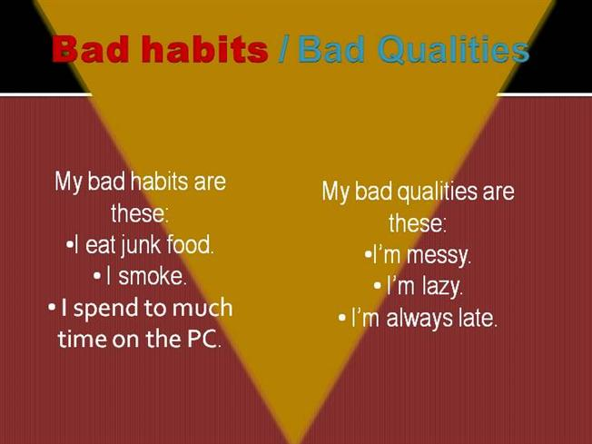 students bad habits Many people are trapped in some kind of a bad habit that they wish they never had bad habits are formed more easily than good habits, and are usually the hardest to get rid of smoking, drinking, gambling, overeating, and eating fast food are all examples of bad habits many people, who know of.