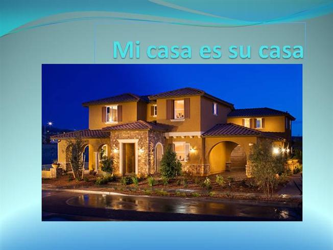 Mi casa es su casa 1 authorstream - Mi casa es su casa ...