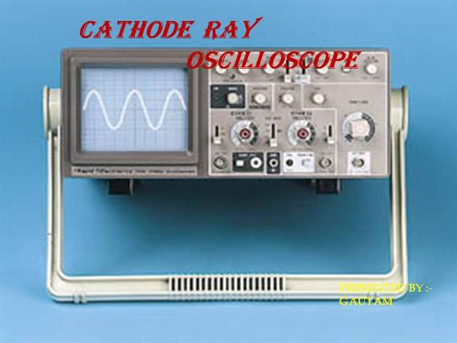 Cathode Ray Oscilloscope : Cathode ray oscilloscope authorstream
