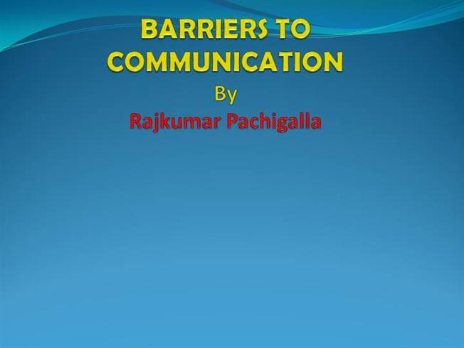 barriers to communication 2 Communication barrier #1 lack of enthusiasm do you really believe your product is better than the competition's do you look as confident as you say you are the benefits of your product will not be believable if you don't communicate your passion, enthusiasm, and commitment through your facial.