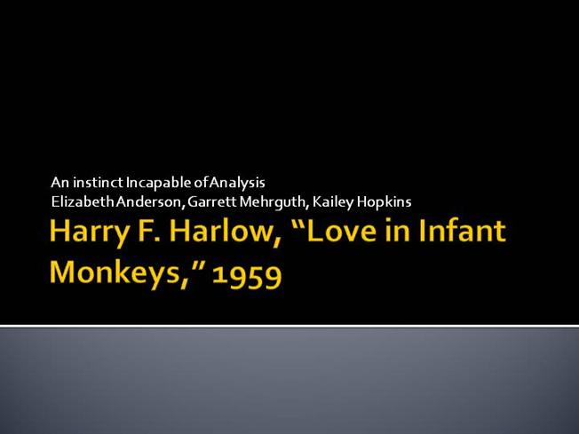 love in infant monkeys analysis Scientists have known for 50 years that taking baby monkeys from their mothers   first listen all songs considered songs we love tiny desk  to shut  down a series of experiments on infant rhesus monkeys carried out at the   peta through the freedom of information act, analysis of scientific papers.