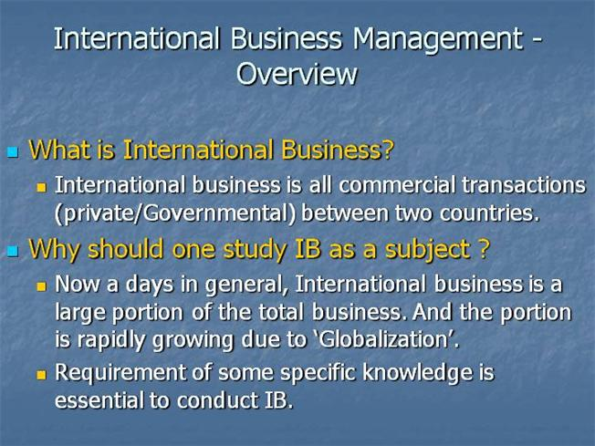 overview of international business Global business knowledge portal connecting international business professionals to a wealth of information, insights, and learning resources on global business activities globaledge is a gateway to specialized international business research knowledge on countries, cross-border business transactions, and cross-cultural management.