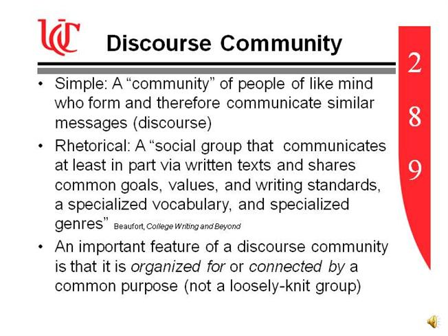 discourse community A discourse community is a group of people who share a particular interest and use a certain register of language to communicate with each other.