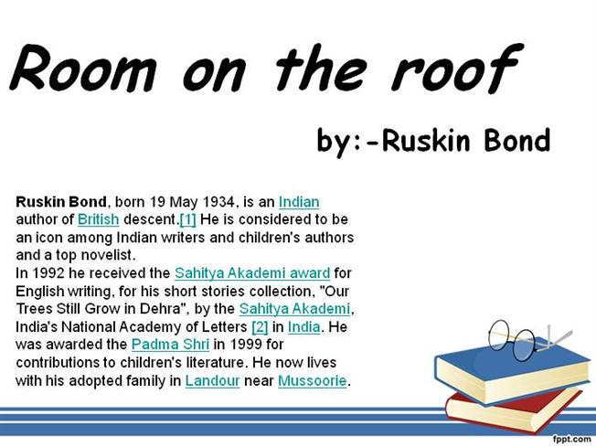 summary of room on the roof Report abuse home reviews book reviews the room on the roof by ruskin bond the room on the roof by ruskin bond september 7, 2013 by siddharthg, ajmer, india more by this author this enchanting novel by ruskin bond is written in his trademark close-to-nature style.