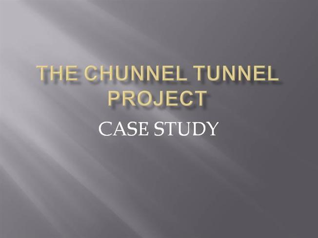 chunnel project case study The final cost of the much-anticipated eurotunnel between the united kingdom  and  the benefits of life-cycle infrastructure-risk management: a case study.