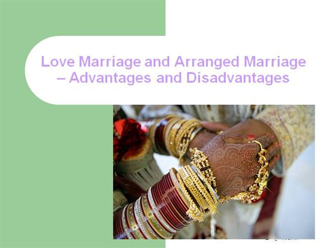 advantages and disvantages of love marriage There are many advantages and disadvantages that comes along with arranged marriages that love will happen as the marriage progress so the parents tell their.