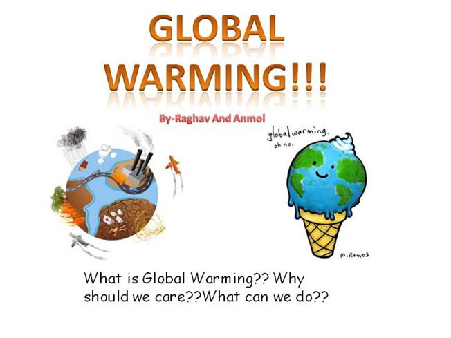 global warming global warming for Global warming is a slow steady rise in earth's surface temperature temperatures today are 074 °c (133 °f) higher than 150 years ago many.