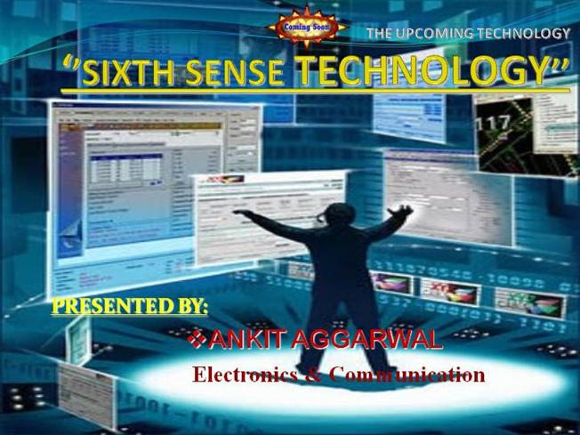 sixth sence tech Sixth sense technology has integrated the real world objects with digital world the fabulous 6th sense technology is a blend of many exquisite technologies the thing which makes it magnificent is the marvelous integration of all those technologies and presents it into a single portable and economical product.