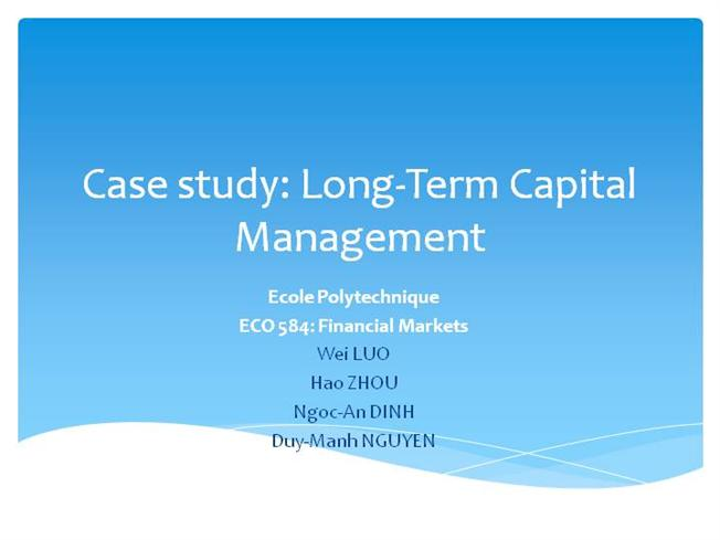 a case study on long term capital management Long-term capital management lp (c) case study solution, long-term capital management lp (c) case study analysis, subjects covered arbitrage efficient markets investment management risk management by andre f perold source: harvard business school 13 pages.