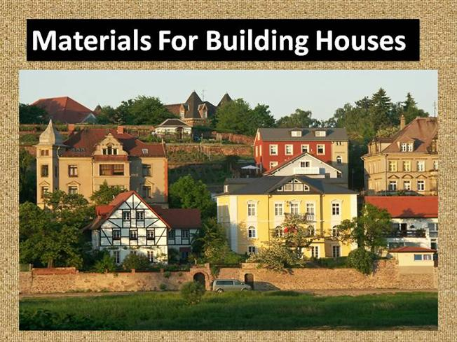 Material for building houses and types of houses authorstream for List of building materials for a house