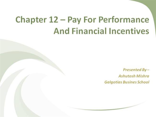 chapter 12 pay for performance and Pay for performance principle involves providing monetary rewards through carefully designed compensation systems that base pay on measured performance within the control of participants it also includes incorporating appropriate concerns for procedural and distributive justice.