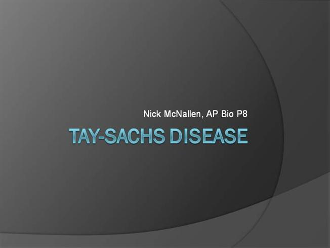 a deadly disorder tay sach essay Tay-sachs disorder is typically found among ashkenazi jews from eastern europe but other population also manifest this metabolic disorder, including the cajuns of southwestern louisiana and the french canadians of southeastern quebec.