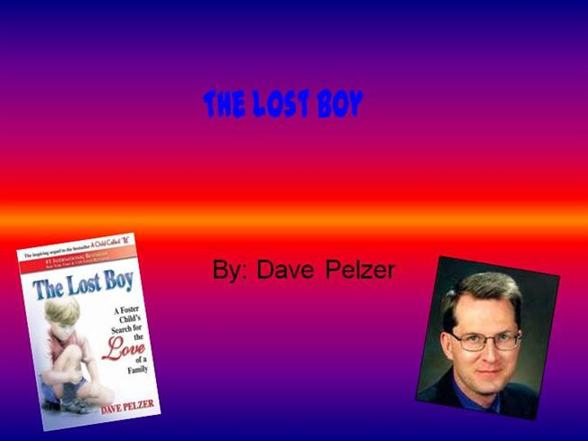a book report on the lost boy by dave pelzer Dave pelzer was brutally beaten and starved by his the lost boy, dave is finally 'rescued' by the social his first book, a child called it.