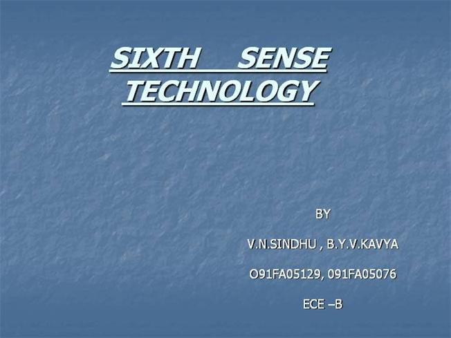 sixth sense technology ppt In this instructable i am going to show some geek features from our sixth sense v101 software like to capture photos with gestures,draw with your finger tips,use map with just pinching operations,playing fly game ,jeff han etc you don't need to hold your phone that long anymore to take selfies.