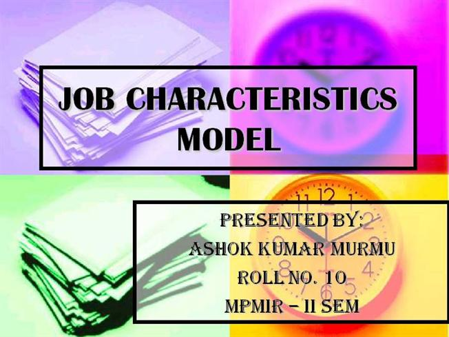 job characteristic model The validity of hackman and oldham's job characteristics model was assessed by conducting a comprehensive review of nearly 200 relevant studies on the model as well as by applying meta-analytic.