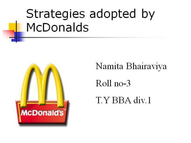mcdonalds distribution strategy Distribution: wholesaling and retailing of food products a large part of the food products value-chain is distribution— (1) efficiently getting the product (2) in good condition to where (3) it is convenient for the consumer to buy it (4) in a setting that is consistent with the brand's image.