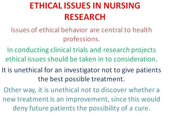 the ethical issues in nursing Ethical issues in nursing research • development of ethical codes and guidelines1947 nuremberg code criteria for research 1 inform the subjects.