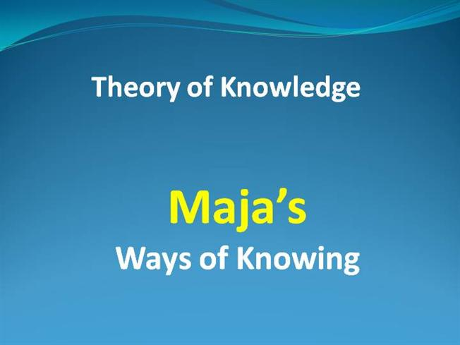 tok presentation template - maja 39 s ways of knowing authorstream