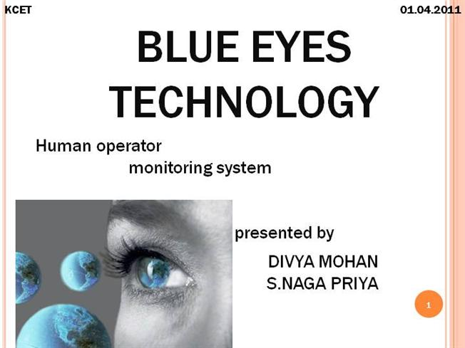 blue eye technology The blue eyes technology aims at creating computational machines that have perceptual and sensory ability like those of human beings.