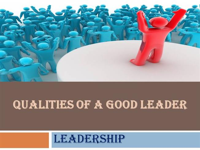 qualities of being a good leader essay College links college reviews college essays others as well as being an example of a characteristics are what makes a leader worth following.