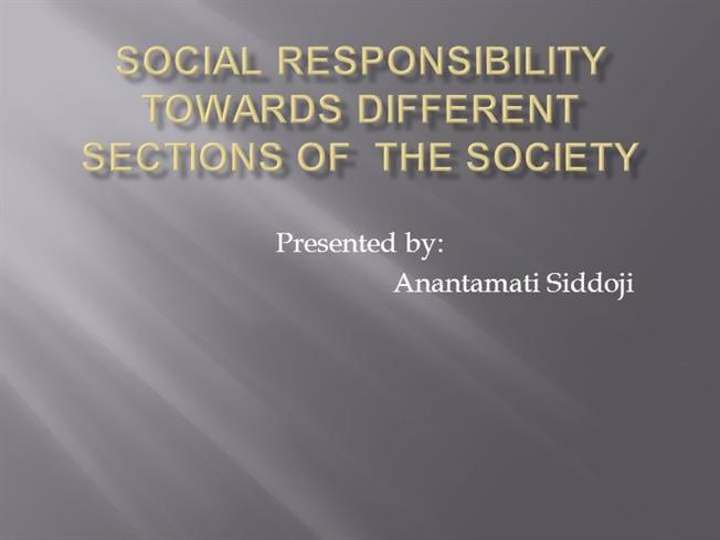 SOCIAL RESPONSIBILITY TOWARDS DIFFERENT SECTIONS of the ...