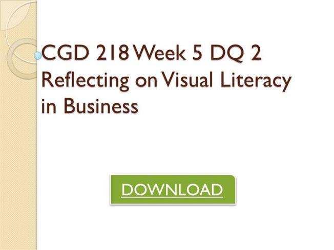 visual literacy in business cgd 218 For more course tutorials visit\nwwwcgd218com\n\ncgd 218 week 1 assignment why is visual literacy important\ncgd 218 week 1 journal the evolution of media\ncgd 218 week 1 dq 1 using visuals to communicate\ncgd 218 week 2 assignment final project - step two\ncgd 218 week 2 dq 1 typography in.