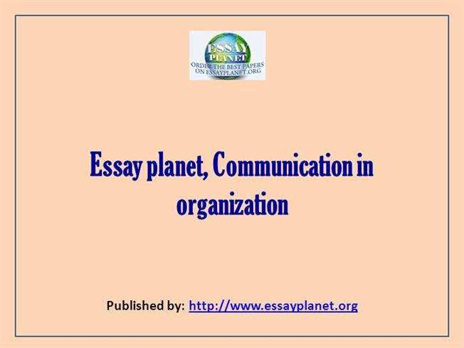 essay of organisation communication Learn about the main components of communication in the workplace, questions to ask that aid efficiency and build rapport.