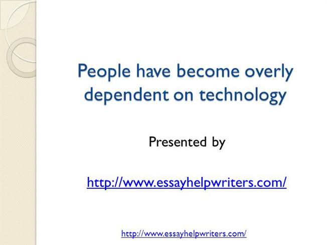 Have people become overly dependently on