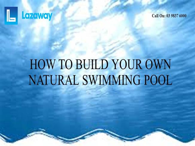 How to build your own natural swimming pool authorstream - How to make a natural swimming pool ...