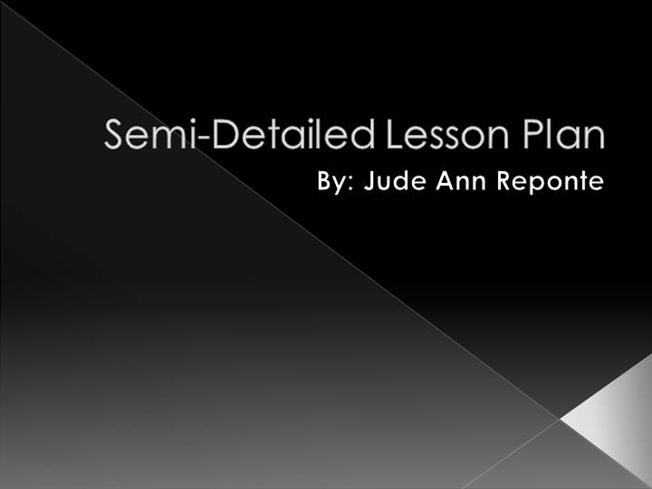 semi detailed lesson plan in grades 1 3 A semi-detailed lesson plan in grade 9 english: infinitives i objective at the end of the lesson, the students should be able to: 1 recognize infinitives in texts 2 express thoughts on the importance of studying and, 3 construct sentences using infinitives ii subject matter grammar.